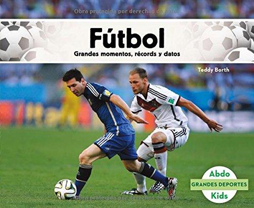 Fútbol: Grandes momentos, récords y datos (Grandes Deportes) (Spanish Edition)