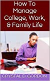 How To Manage College, Work, & Family Life