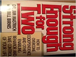 Strong Enough for Two: How to Overcome Codependence and Other Enabling Behavior and Take Control of Your Life by Jim Mastrich (1991-02-05)