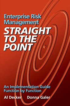Enterprise Risk Management - Straight to the Point: An Implementation Guide Function by Function (Viewpoints on ERM Book 1) by [Decker, Al, Galer, Donna]
