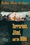 Terrorism, Jihad, and the Bible, John MacArthur, 0849943671