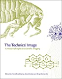 The Technical Image : A History of Styles in Scientific Imagery, Bredekamp, Horst and Dünkel, Vera, 022625884X