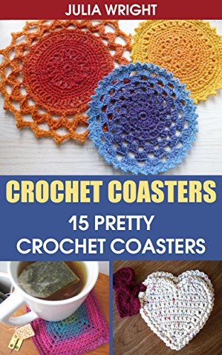 Crochet Coasters: 15 Pretty Crochet Coasters by [Wright, Julia]