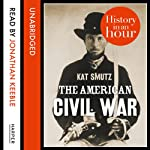 The American Civil War: History in an Hour | Kat Smutz