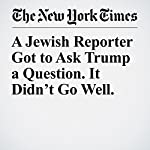 A Jewish Reporter Got to Ask Trump a Question. It Didn't Go Well. | Laurie Goodstein