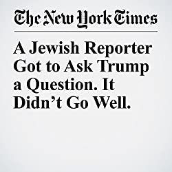 A Jewish Reporter Got to Ask Trump a Question. It Didn't Go Well.