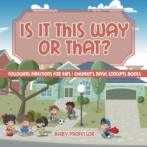 Is It This Way or That? Following Directions for Kids | Children's Basic Concepts Books