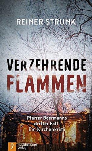 Verzehrende Flammen: Pfarrer Beermanns dritter Fall. Ein Kirchenkrimi