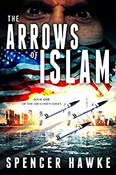 The Arrows of Islam - An Espionage Thriller - Book 1 in the Ari Cohen Series by [Hawke, Spencer]