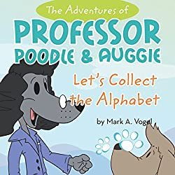 The Adventures of Professor Poodle and Auggie: Let's Collect the Alphabet