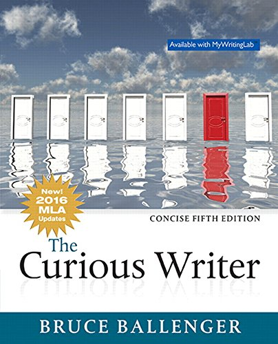 The Curious Writer, Concise Edition, MLA Update (5th Edition)