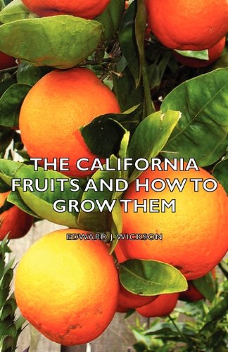 Download The California Fruits and How to Grow them - A Manual of Methods Which Have Yielded Greatest Success, with Lists of Varieties Best Adapted to the Different Districts of the State pdf