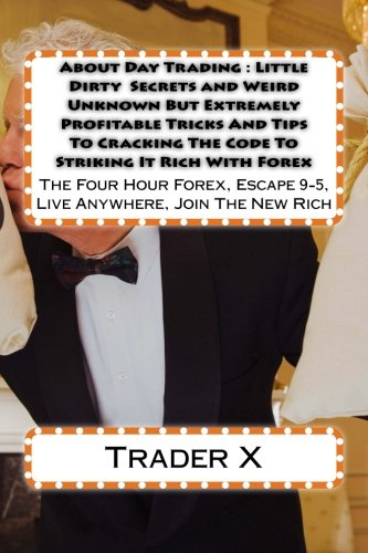 About Day Trading : Little Dirty Secrets and Weird Unknown But ...