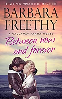 Between Now And Forever  (Callaways Book 4) by [Freethy, Barbara]