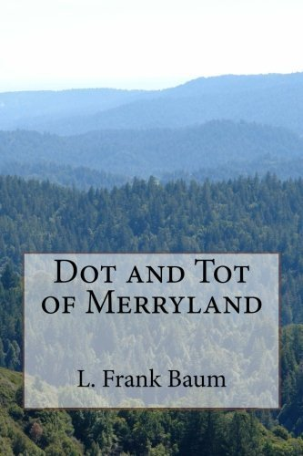 Dot and Tot of Merryland by L. Frank Baum (2014-03-05)