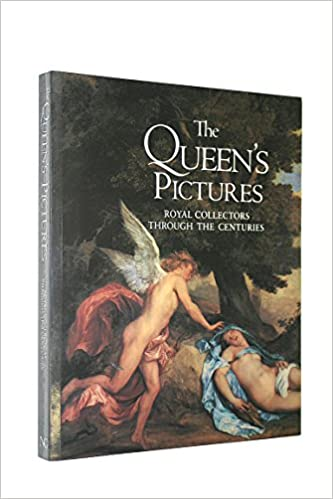 The Queens Pictures Royal Collectors Through The Centuries Amazon
