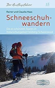 Schneeschuhwandern: Die 34 schönsten Touren im Naturschutzgebiet...