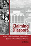 img - for Claiming Diaspora: Music, Transnationalism, and Cultural Politics in Asian/Chinese America (American Musicspheres) book / textbook / text book