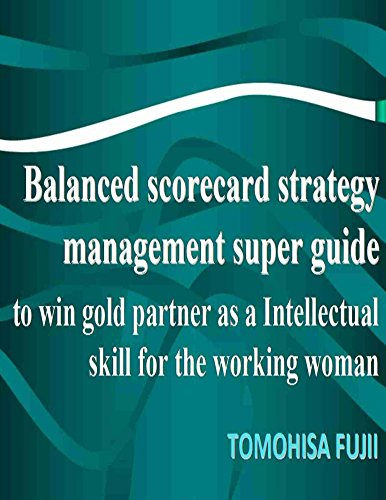 Balanced scorecard For Women strategy management super guide to win gold partner as a intellectual skill for Brightening working woman (Strategic Management Series Book 5) (Balanced Scorecard As A Strategic Management System)