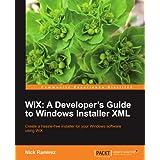 WiX: A Developer's Guide to Windows Installer XML