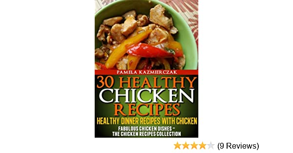 30 Healthy Chicken Recipes Healthy Dinner Recipes With Chicken