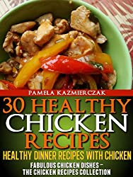 30 Healthy Chicken Recipes - Healthy Dinner Recipes With Chicken (Fabulous Chicken Dishes - The Chicken Recipes Collection)