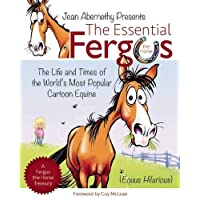 The Essential Fergus the Horse: The Life and Times of the World's Most Popular Cartoon Equine