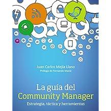La guía del Community Manager. Estrategia, táctica y herramientas (Social Media) (Spanish Edition)