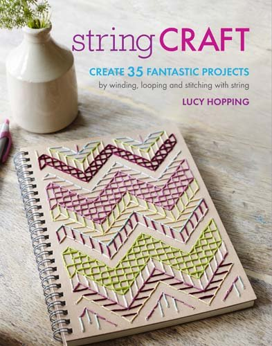 String Craft: Create 35 fantastic projects by winding, looping, and stitching with string ebook