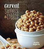 Cereal Sweets and Treats, Jessica Segarra, 142363215X