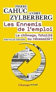 Les Ennemis de l'emploi: Le chômage, fatalité ou nécessité ? par Pierre Cahuc