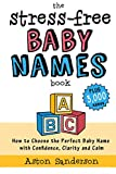 img - for The Stress-Free Baby Names Book: How to Choose the Perfect Baby Name with Confidence, Clarity and Calm (Plus 3,000 Baby Names) book / textbook / text book