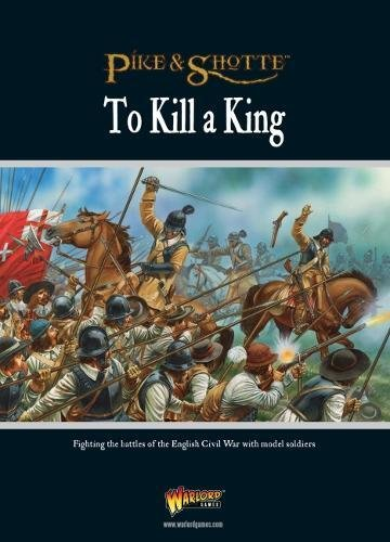 To Kill a King: Fighting the Battles of the English Civil War with Model Soldiers