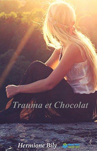 READ Trauma et Chocolat: Renaitre et mener une vie heureuse après un traumatisme (French Edition) DOC
