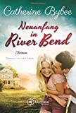 Neuanfang in River Bend (Happy End in River Bend, Band 1)