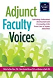 img - for Adjunct Faculty Voices: Cultivating Professional Development and Community at the Front Lines of Higher Education (The New Faculty Majority) book / textbook / text book