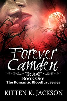 Forever Camden (The Romantic Bloodlust Series Book 1) by [Jackson, Kitten K.]