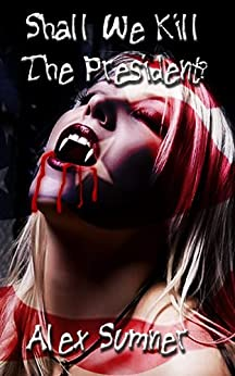 Shall We Kill The President? (The Demon Detective, and other stories. Book 3) by [Sumner, Alex]
