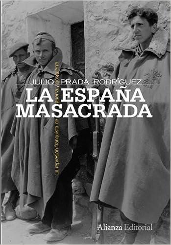 La España masacrada: La represión franquista de guerra y posguerra Alianza Ensayo: Amazon.es: Prada Rodríguez, Julio: Libros