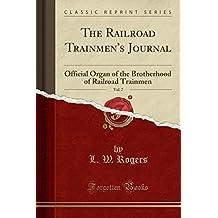 The Railroad Trainmen's Journal, Vol. 7: Official Organ of the Brotherhood of Railroad Trainmen (Classic Reprint)