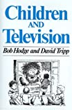 Children and Television : A Semiotic Approach, Hodge, Robert and Tripp, David, 0745605052