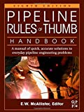 Pipeline Rules of Thumb Handbook, Eighth Edition: A Manual of Quick, Accurate Solutions to Everyday Pipeline Engineering Problems