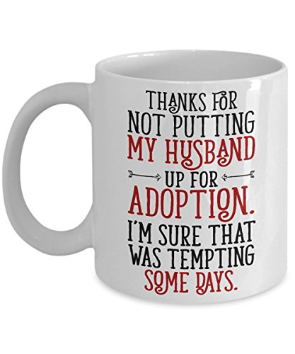 Thanks For Not Putting My Husband Up For Adoption 11 Oz Mug. Father In Law Gifts From Bride, Mother In Law Gifts From Daughter In Law Great Gift Ideas For Wedding, Christmas, Birthday, Father's Day