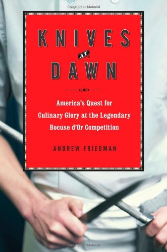 Knives at Dawn: America's Quest for Culinary Glory at the Legendary Bocuse d'Or Competition (Regional At Best Cd For Sale)