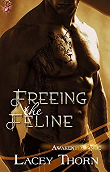 Freeing the Feline (Paranormal Shapeshifter Romance) (Awakening Pride Series, Book Three) by Lacey Thorn by [Thorn, Lacey]