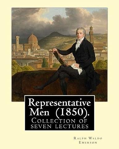 Representative Men (1850). By: Ralph Waldo Emerson: Representative Men is a collection of seven lectures by Ralph Waldo Emerson, published as a book of essays in (Emerson Essays And Lectures)