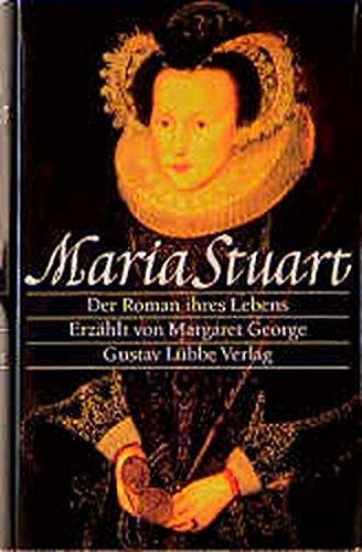 Maria Stuart: Roman ihres Lebens (Lübbe Biographien)