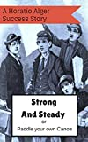 Strong and Steady; or Paddle your Own Canoe: A classic Horatio Alger success story