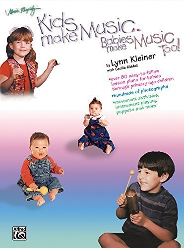 Kids Make Music, Babies Make Music, Too!: Teacher's Guide (Babies - Age 7) by Lynn Kleiner (1998-02-01) (Babies Music Make)