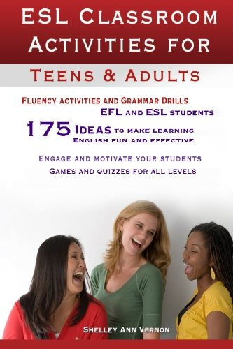 ESL Classroom Activities for Teens and Adults: ESL games, fluency activities and grammar drills for EFL and ESL students. by Brand: CreateSpace Independent Publishing Platform